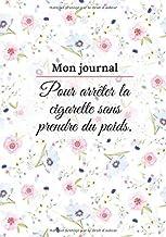 MON JOURNAL: POUR ARRÊTER LA CIGARETTE SANS PRENDRE DU POIDS | SUIVI RÉGIME ARRÊTER DE FUMER (French Edition)