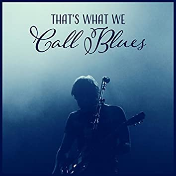 That's What We Call Blues