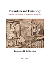 Formalism and Historicity: Models and Methods in Twentieth-Century Art (October Books)