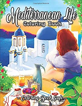 Paperback Mediterranean Life Coloring Book: An Adult Coloring Book Featuring Beautiful Villas, Luscious Gardens, Delicious Cuisine, and Romantic Scenes by the Mediterranean Sea (Life Series Coloring Books) Book