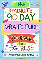The 3 Minute, 90 Day Gratitude Journal For Girls: A Journal To Empower Young Girls With A Daily Gratitude Reflection and Participate in Mindfulness Activities.