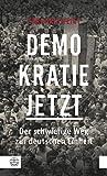 Demokratie jetzt: Der schwierige Weg zur deutschen Einheit. Ein Zeitzeuge berichtet - Gerhard Weigt