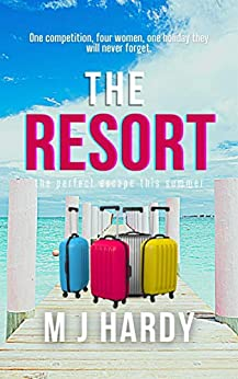 The Resort: The perfect escape this summer by [M J Hardy]