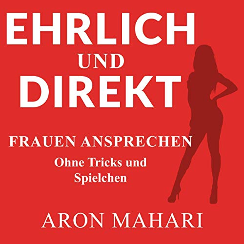Ehrlich und Direkt     Frauen ansprechen ohne Tricks und Spielchen              Autor:                                                                                                                                 Aron Mahari                               Sprecher:                                                                                                                                 Aron Mahari                      Spieldauer: 6 Std. und 50 Min.     2 Bewertungen     Gesamt 5,0