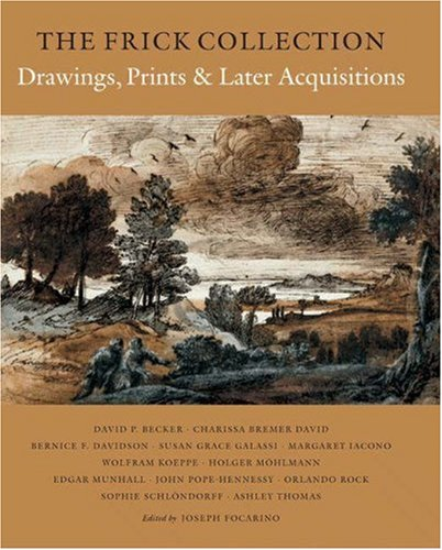 Focarino, J: Frick Collection, An Illustrated Catalogue - Dr: Drawings, Prints, and Later Acquisitions