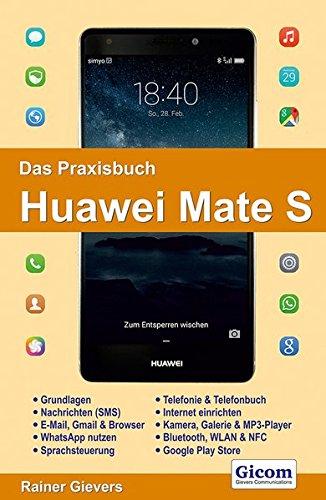 Das Praxisbuch Huawei Mate S - Handbuch für Einsteiger