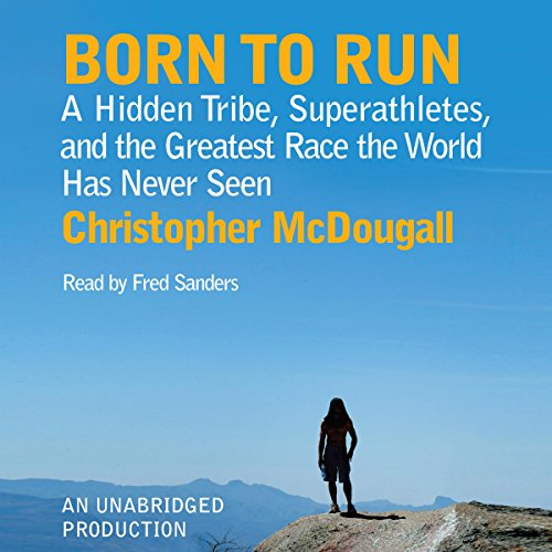 Born to Run     A Hidden Tribe, Superathletes, and the Greatest Race the World Has Never Seen              Written by:                                                                                                                                 Christopher McDougall                               Narrated by:                                                                                                                                 Fred Sanders                      Length: 11 hrs and 6 mins     121 ratings     Overall 4.8