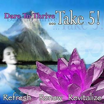 Dare to Thrive... Take 5!