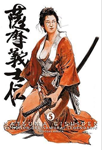 SATSUMA GISHIDEN 05. EL HONOR DEL SAMURAI LEGENDARIO (MANGA) (ULTIMO NUMERO) MANGA by HIROSHI HIRATA(2010-09-10)