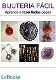 Bijuteria fácil: Aprenda a fazer lindas peças (Coleção Artesanato)
