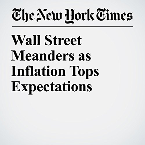 Wall Street Meanders as Inflation Tops Expectations copertina