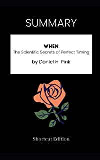 SUMMARY - When: The Scientific Secrets of Perfect Timing by Daniel H. Pink