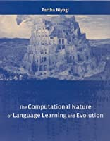 The Computational Nature of Language Learning and Evolution (Volume 43) (Current Studies in Linguistics (43))