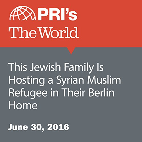 This Jewish Family Is Hosting a Syrian Muslim Refugee in Their Berlin Home audiobook cover art