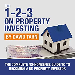 The Complete No-Nonsense Guide to Becoming a UK Property Investor     The 1-2-3 on Property Investing              By:                                                                                                                                 David Tarn                               Narrated by:                                                                                                                                 Rhys David                      Length: 7 hrs     18 ratings     Overall 5.0