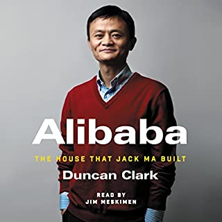 Alibaba     The House That Jack Ma Built              By:                                                                                                                                 Duncan Clark                               Narrated by:                                                                                                                                 Jim Meskimen                      Length: 9 hrs and 9 mins     2,388 ratings     Overall 4.2