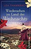 Wiedersehen im Land der Weihnachtssterne: Roman (Die Weihnachtsstern-Saga, Band 2)