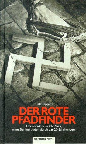 Der rote Pfadfinder. Der abenteuerreiche Weg eines Berliner Juden durch das 20. Jahrhundert