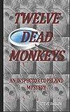TWELVE DEAD MONKEYS: AN INSPECTOR COPELAND MYSTERY