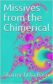 Missives from the Chimerical by [Sharmishtha Basu, Troy David Loy]