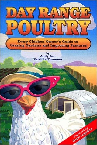 Day Range Poultry: Every Chicken Owner's Guide to Grazing Gardens and Improving Pastures