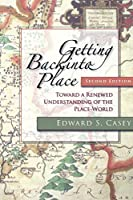 Getting Back into Place, Second Edition: Toward a Renewed Understanding of the Place-World (Studies in Continental Thought)