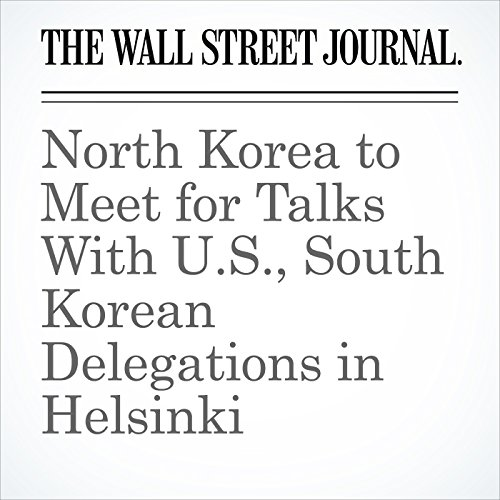 North Korea to Meet for Talks With U.S., South Korean Delegations in Helsinki copertina