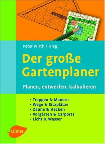 Der grosse Gartenplaner: Planen, entwerfen, kalkulieren. Treppen & Mauern, Wege & Sitzplätze, Zäune & Hecken, Vorgärten & Carports, Licht & Wasser