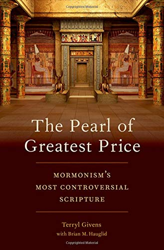 The Pearl of Greatest Price: Mormonism\'s Most Controversial Scripture