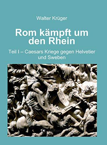 Rom kämpft um den Rhein: Teil 1 - Caesars Kriege gegen Helvetier und Sweben