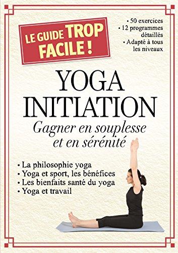 yoga initiation. gagner en souplesse et en serenite (LE GUIDE DU TROP FACILE)