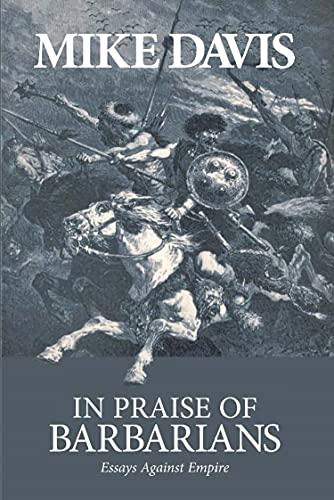 In Praise of Barbarians: Essays Against Emp
