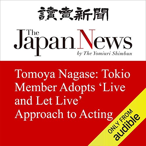 Tomoya Nagase: Tokio Member Adopts 'Live and Let Live' Approach to Acting cover art