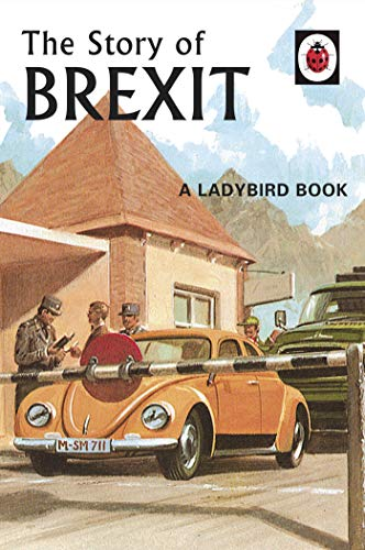 The Story of Brexit: A Ladybird Book (Ladybirds for Grown-Ups, Band 10)