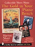The Gold in Your Piano Bench: Collectible Sheet Music--Tearjerkers, Black Songs, Rags, & Blues (Schiffer Book for Collectors)