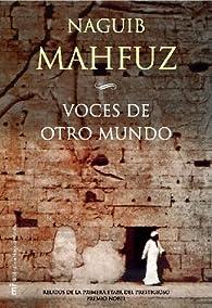 Voces de otro mundo: Relatos de la primera etapa del prestigioso premio Nobel par Naguib Mahfuz