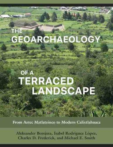 The Geoarchaeology of a Terraced Landscape: From Aztec Matlatzinco to Modern Calixtlahuaca