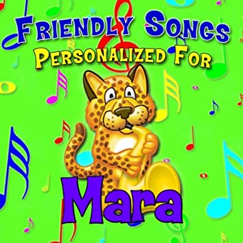 Friendly Songs - Personalized For Mara
