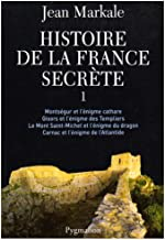 Histoire de la France secrète : Tome 1, Montségur et l'énigme cathare ; Gisors et l'énigme des Templiers ; Le mont Saint-MIchel et l'énigme du dragon ; Carnac et l'énigme de l'Atlantide
