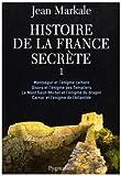 Histoire de la France secrète - Tome 1, Montségur et l'énigme cathare ; Gisors et l'énigme des Templiers ; Le mont Saint-MIchel et l'énigme du dragon ; Carnac et l'énigme de l'Atlantide