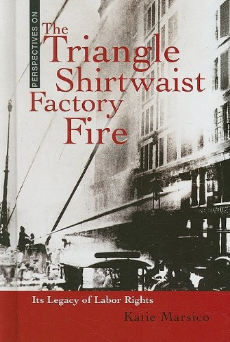 The Triangle Shirtwaist Factory Fire: Its Legacy of Labor Rights (Perspectives on)
