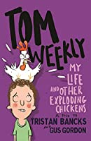 My Life and Other Exploding Chickens (Tom Weekly)