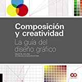 Composición y creatividad: La guía del diseño gráfico (Espacio De Diseño)