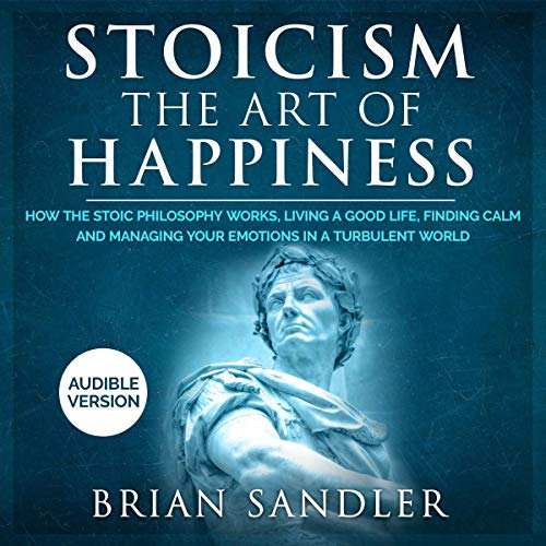 Stoicism: The Art of Happiness audiobook cover art