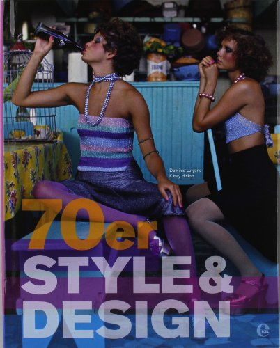 70er Style & Design: Mode, Musik, Architektur, Kunst und Design
