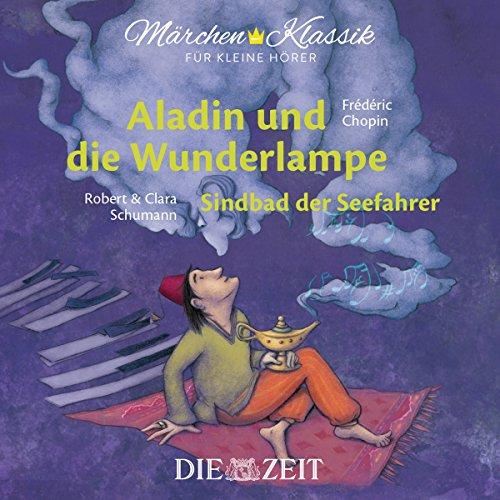 Märchen-Klassik für kleine Hörer: Aladin und die Wunderlampe & Sindbad der Seefahrer (Märchen-Klassik für kleine Hörer Die ZEIT-Edition)