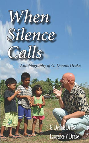 When Silence Calls: Biography of G. Dennis Drake