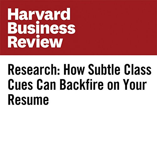 Research: How Subtle Class Cues Can Backfire on Your Resume audiobook cover art