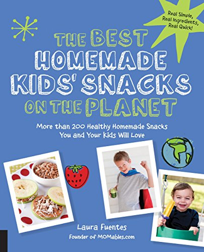 The Best Homemade Kids' Snacks on the Planet: More than 200...