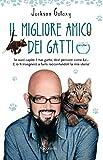 Il migliore amico dei gatti: Se vuoi capire il tuo gatto, devi pensare come lui… E io ti insegnerò a farlo raccontandoti la mia storia!